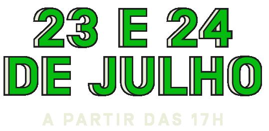 23 e 24 de Julho - A partir das 17h