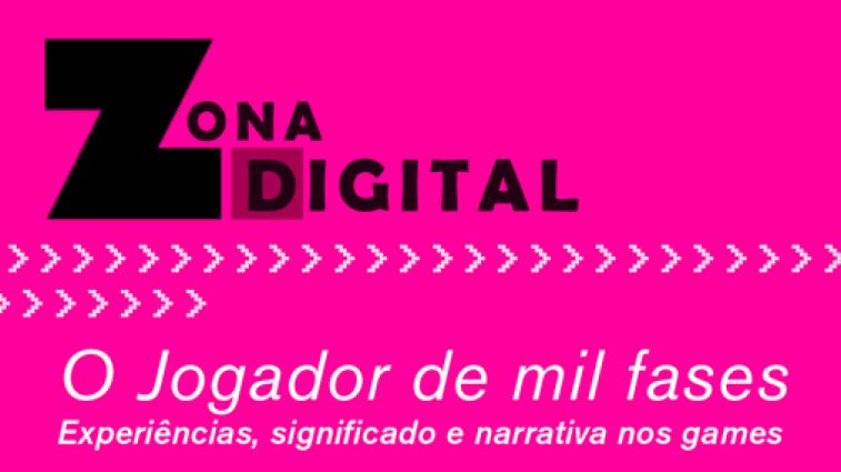 ZONA DIGITAL – JOGADOR DE MIL FASES