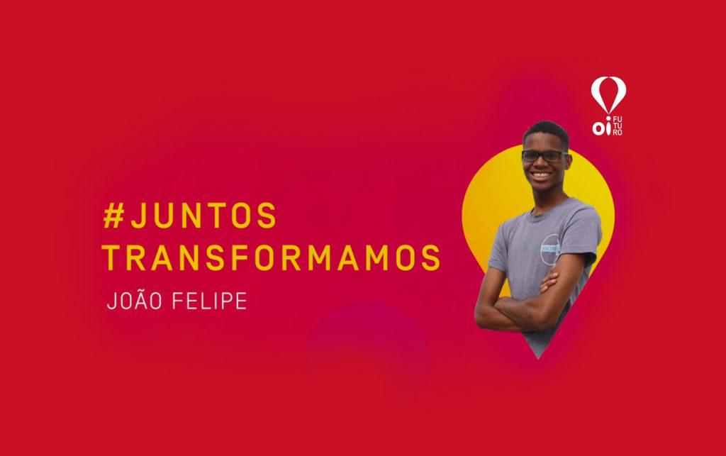 #JuntosTransformamos – João Felipe Carvalho