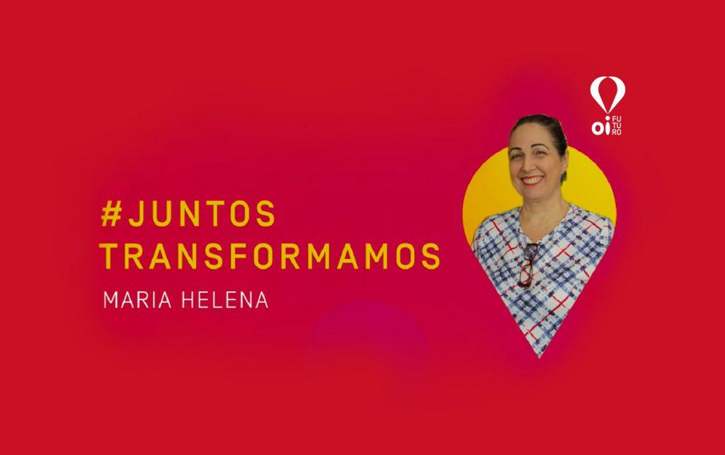 #JUNTOSTRANSFORMAMOS – MARIA HELENA