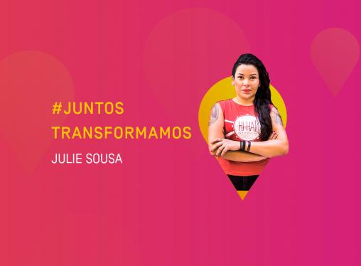 #JuntosTransformamos: Julie Sousa