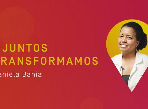 #JuntosTransformamos: Daniela Bahia