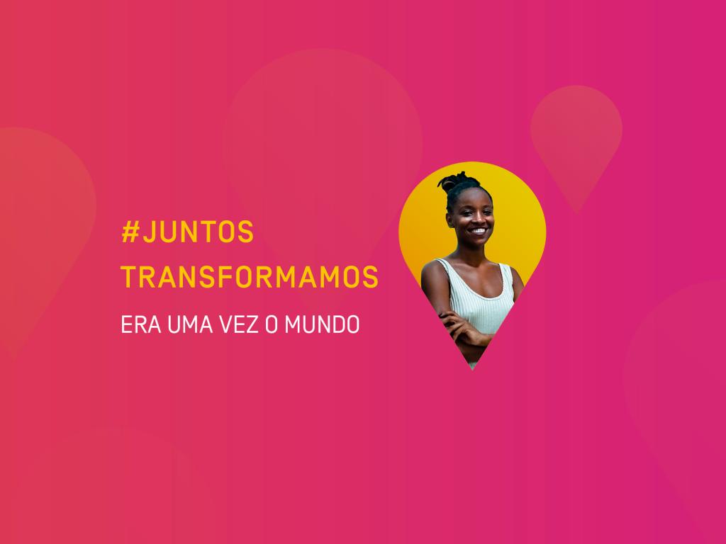 #JuntosTransformamos: Era Uma Vez o Mundo