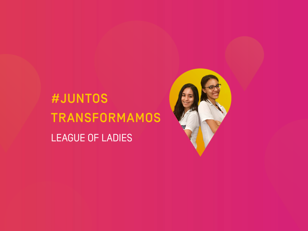 #JuntosTransformamos – League of Ladies