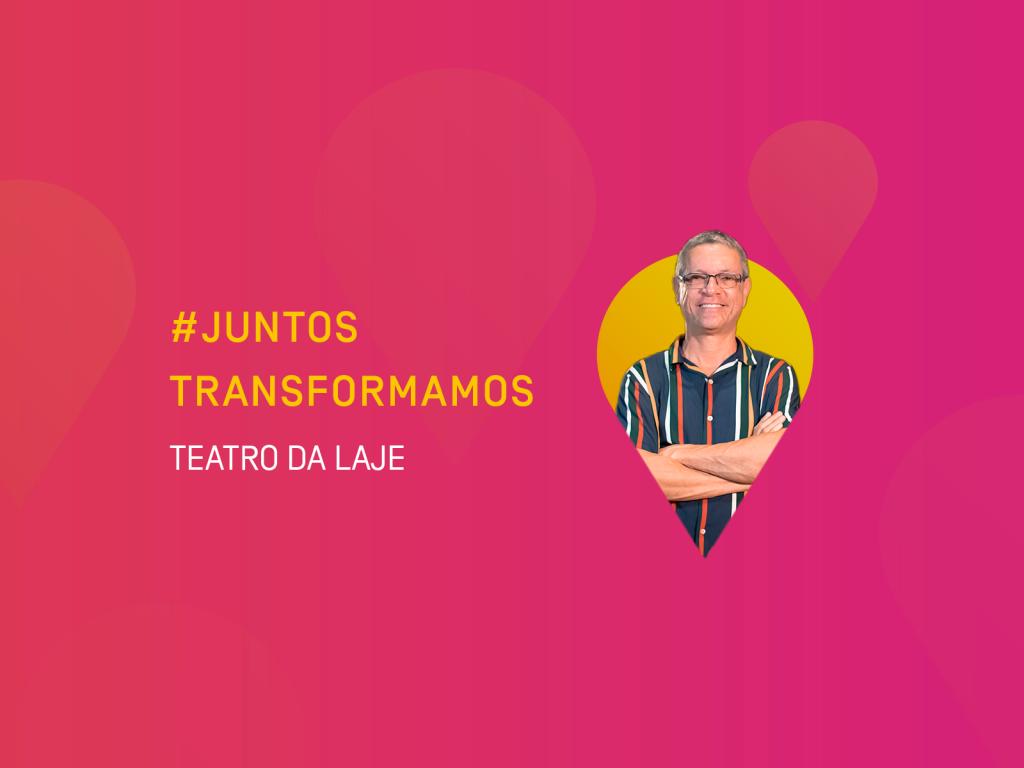 #JuntosTransformamos: Teatro da Laje