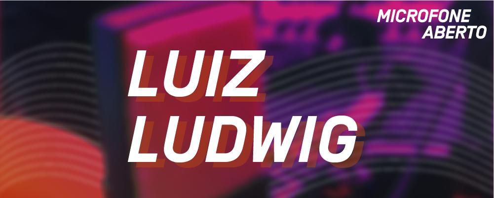 SITE_MicrofoneAberto_Participante_LuizLudwig