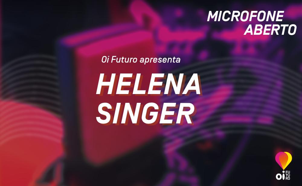 LINKEDIN_MicrofoneAberto_Participante_HelenaSinger