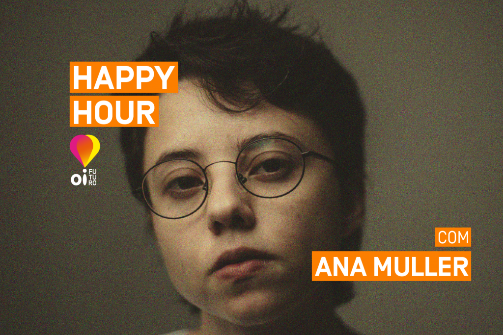 Happy Hour Oi Futuro com Ana Muller