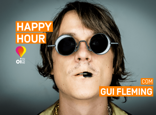 Happy Hour Oi Futuro com Gui Fleming