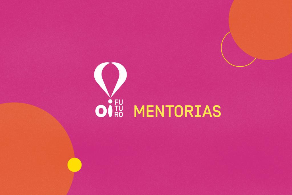 Inscrições abertas: Mentorias Oi Futuro para empreendedores sociais e da economia criativa