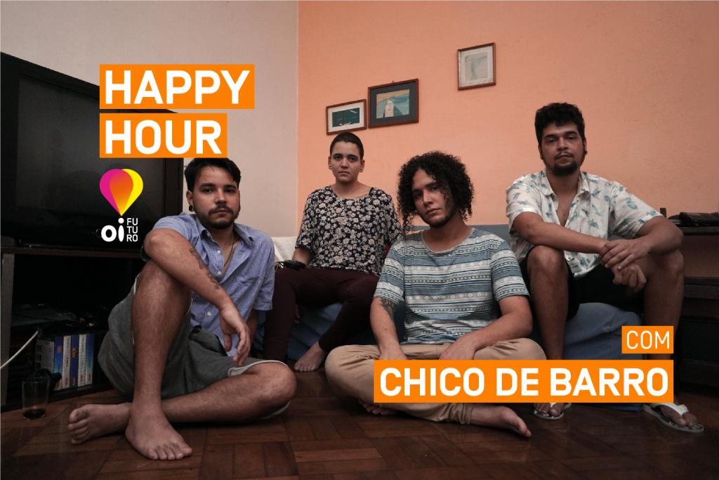 Happy Hour Oi Futuro com Chico de Barro
