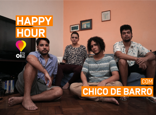 Happy Hour Oi Futuro com Chico de Barro