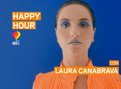 Happy Hour Oi Futuro com Laura Canabrava