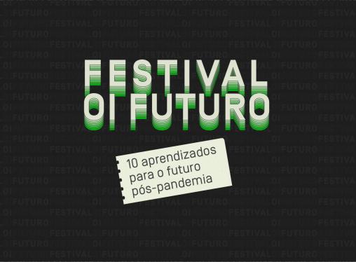 Festival Oi Futuro: 10 aprendizados para o futuro pós-pandemia