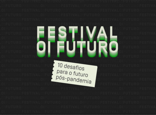 Festival Oi Futuro: 10 desafios para o futuro pós-pandemia
