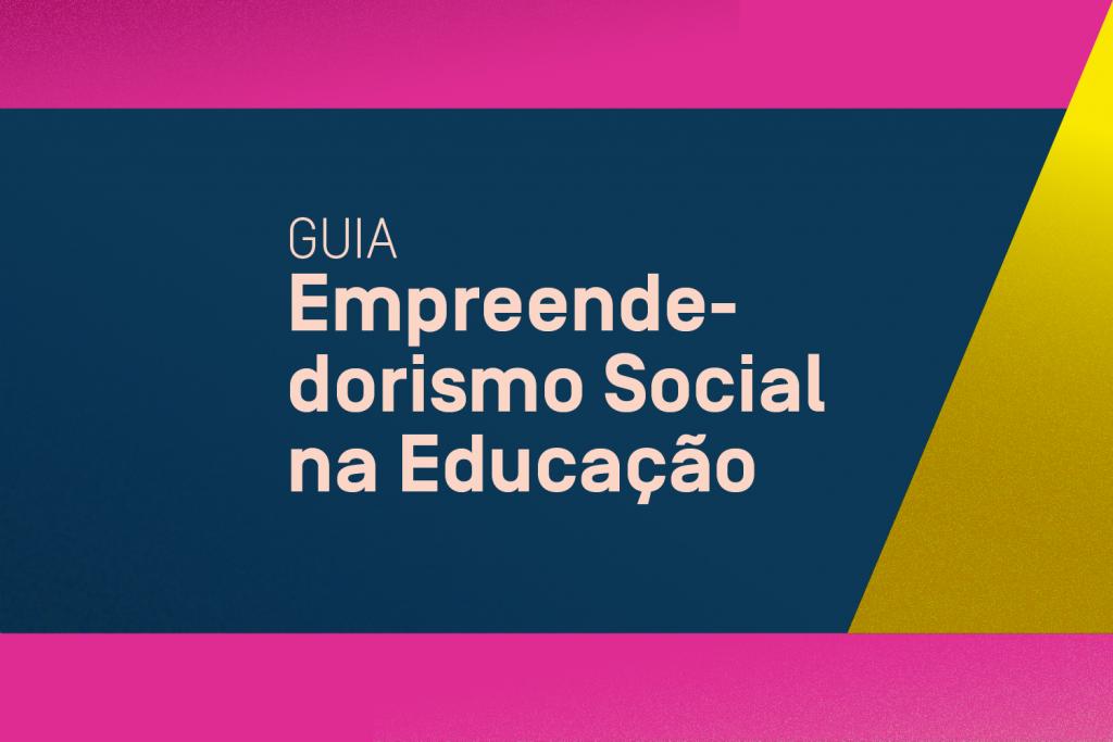 """Oi Futuro, British Council e Porvir lançam guia """"Empreendedorismo Social na Educação"""""""