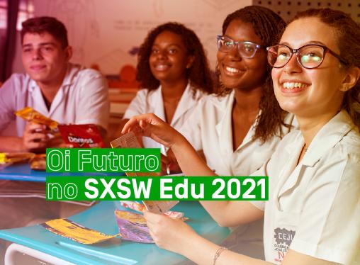 Oi Futuro participa do SXSW Edu 2021