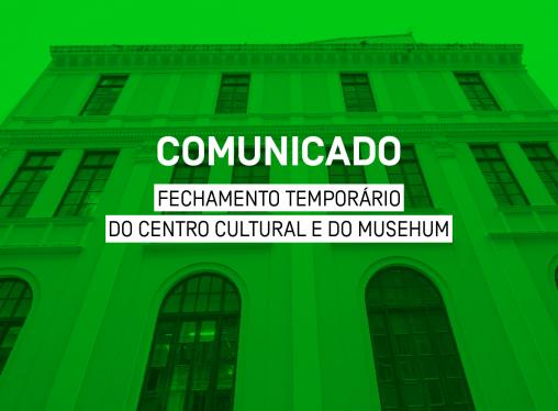 Suspensão temporária das atividades presenciais do Centro Cultural e do Musehum