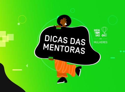 Dicas das mentoras para alavancar iniciativas de mulheres empreendedoras