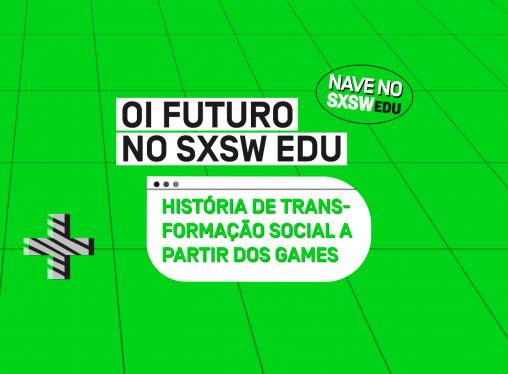 SXSW Edu: Ex-aluno do NAVE compartilha história de transformação social a partir dos games