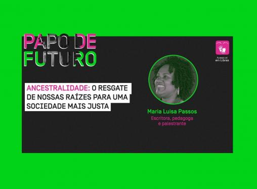 """Papo de Futuro com Maria Luisa Passos: """"Eu posso, nós podemos!"""""""